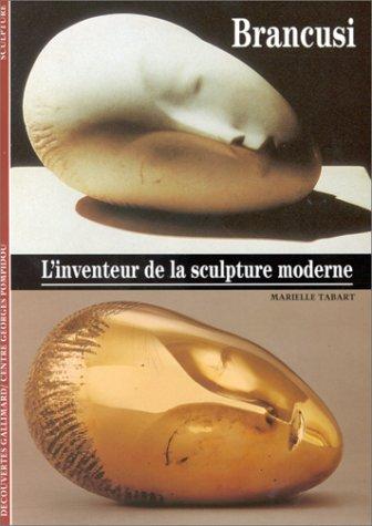Brancusi : L'inventeur de la sculpture moderne par Marielle Tabart