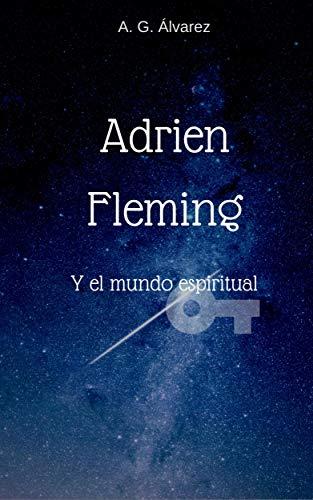 Adrien Fleming y el mundo espiritual por A.G.  Álvarez