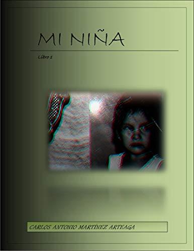Mi Niña: Libro I por Carlos Antonio Martínez Arteaga