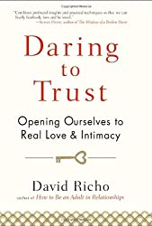 Daring to Trust: Opening Ourselves to Real Love and Intimacy by David Richo (2010-12-14)