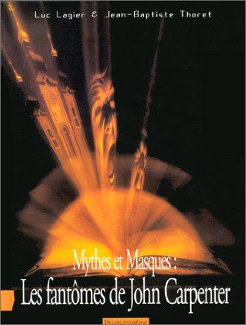 Mythes et Masques : les fantômes de John Carpenter par Luc Lagier, Jean-Baptiste Thoret