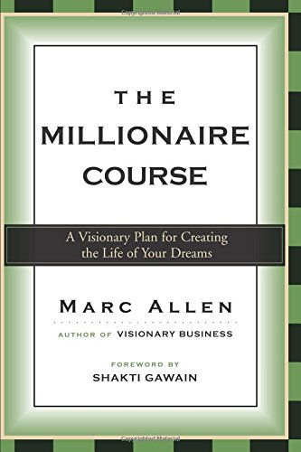 The Millionaire Course: A Visionary Plan for Creating the Life of Your Dreams: Living the Life of Your Dreams