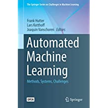 Automated Machine Learning: Methods, Systems, Challenges (The Springer Series on Challenges in Machine Learning) (English Edition)