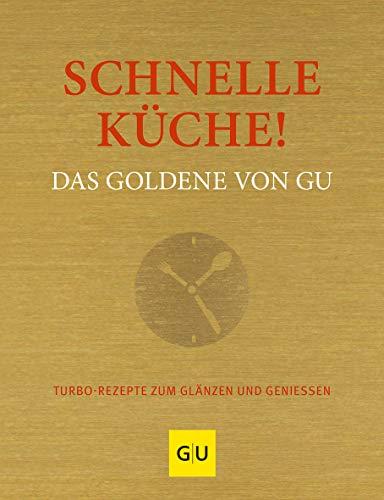 Schnelle Küche! Das Goldene von GU: Turborezepte zum Glänzen und Genießen (GU Grundkochbücher)