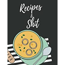 Recipes and Shit: Gift for for Women, Wife, Mom. XXL Blank Recipe Journal to Write in for Women, Food Cookbook Design, Document all Your Special ... 2 (Snarky Recipe Books for Boys and Girls)
