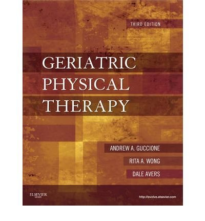 By Andrew A Guccione ; Rita Wong ; Dale Avers ( Author ) [ Geriatric Physical Therapy By Jan-2011 Hardcover