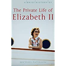 A Brief History of the Private Life of Elizabeth II (Brief Histories) by Michael Paterson (2012-01-19)