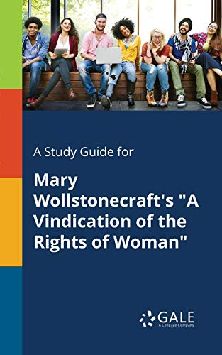 """A Study Guide for Mary Wollstonecraft's """"A Vindication of the Rights of Woman"""""""