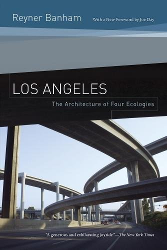 Los Angeles: The Architecture of Four Ecologies por Reyner Banham