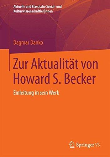 Zur Aktualität von Howard S. Becker: Einleitung in sein Werk (Aktuelle und klassische Sozial- und Kulturwissenschaftler innen)