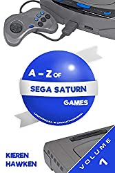 The A-Z of Sega Saturn Games: Volume 1 (The A-Z of Retro Gaming)