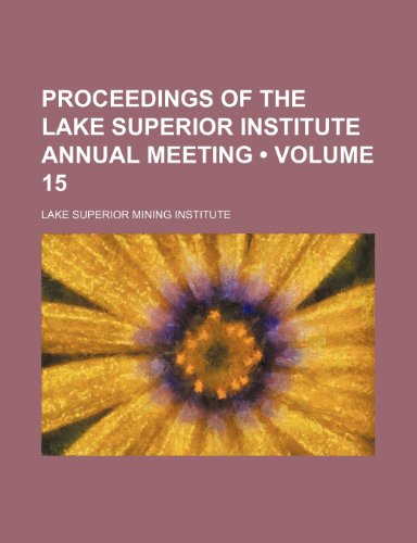 Proceedings of the Lake Superior Institute annual meeting (Volume 15)