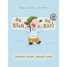 Da rein, da raus! Isteach anseo, amach ann!: Kinderbuch Deutsch-Irisch/Irisches Gälisch (bilingual/zweisprachig)
