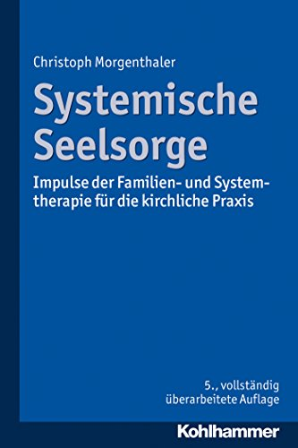 Systemische Seelsorge: Impulse der Familien- und Systemtherapie für die kirchliche Praxis von [Morgenthaler, Christoph]