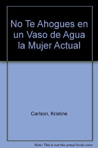 No Te Ahogues En Un Vaso De Agua/don't Sweat the Small Stuff for Women: LA Mujer Actual