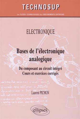 Bases de l'Électronique Analogique du Composant au Circuit Intégré Cours et Exercices Corrigés Niveau A