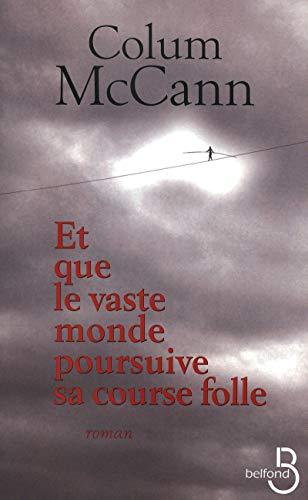 Et que le vaste monde poursuive sa course folle par Colum McCann