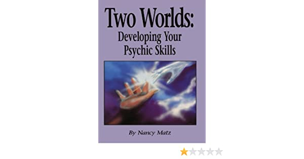 Two Worlds:  Developing Your Psychic Skills