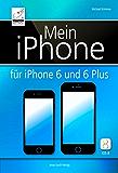 Mein iPhone - für iPhone 6 und 6 Plus und iOS 8: Geeignet für alle iPhone-Modelle (6, 6 Plus, 5, 5s, 5c und 4S)