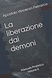 La liberazione dai demoni: Manuale Profetico Volume 6