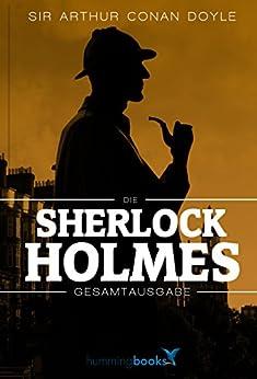 Sherlock Holmes - Die große Gesamtausgabe: 4 Romane, 56 Erzählungen + über 120 Illustrationen in HD-Auflösung!