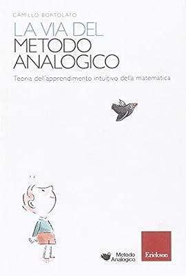 La via del metodo analogico. Teoria dell'apprendimento intuitivo della matematica