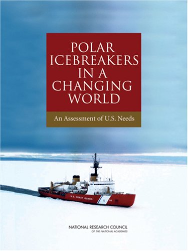 Polar Icebreakers in a Changing World: An Assessment of U.S. Needs -