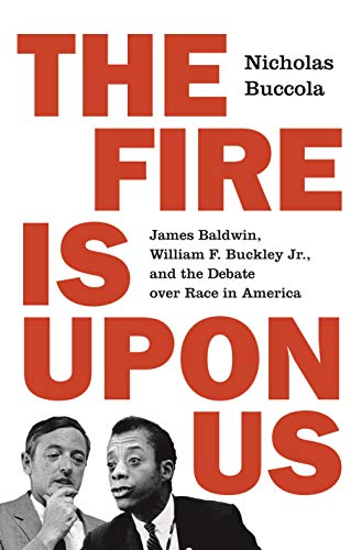 The Fire Is upon Us: James Baldwin, William F. Buckley Jr., and the Debate over Race in America (English Edition)