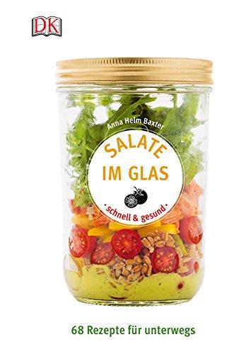 Salate im Glas - schnell & gesund: 68 Rezepte für unterwegs