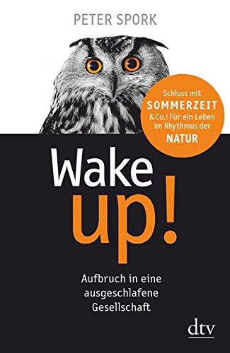 Wake up!: Aufbruch in eine ausgeschlafene Gesellschaft -