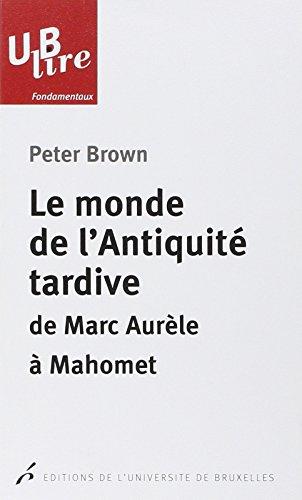 Le monde de l'antiquité tardive : De Marc Aurèle à Mahomet
