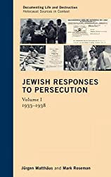 Jewish Responses to Persecution, Volume I: 1933-1938 (Documenting Life and Destruction: Holocaust Sources in Context)