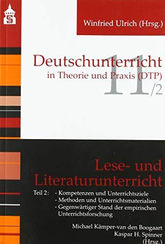 Lese- und Literaturunterricht: Teil 2: Kompetenzen und Unterrichtsziele; Methoden und Unterrichtsmaterialien; Gegenwärtiger Stand der empirischen ... (Deutschunterricht in Theorie und Praxis)