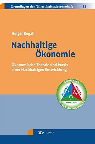 Nachhaltige Ökonomie: Ökonomische Theorie und Praxis einer Nachhaltigen Entwicklung (Grundlagen der Wirtschaftswissenschaft, Band 15)