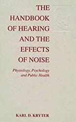 The Handbook of Hearing and the Effects of Noise: Physiology, Psychology, and Public Health