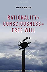 Rationality + Consciousness = Free Will (Philosophy of Mind) by David Hodgson (2012-01-19)