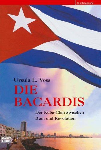 Preisvergleich Produktbild Die Bacardis: Der Kuba-Clan zwischen Rum und Revolution