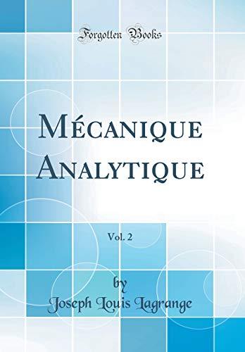 Mécanique Analytique, Vol. 2 (Classic Reprint) par Joseph Louis Lagrange
