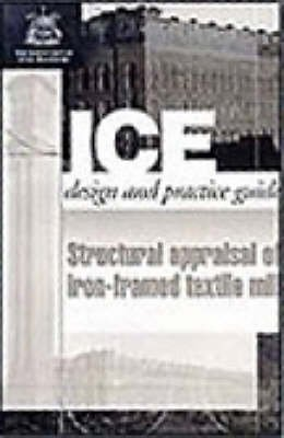 [Structural Appraisal of Iron Framed Textile Mills (Ice Design and Practice Guides)] (By: Institution of Civil Engineers) [published: January, 1998]