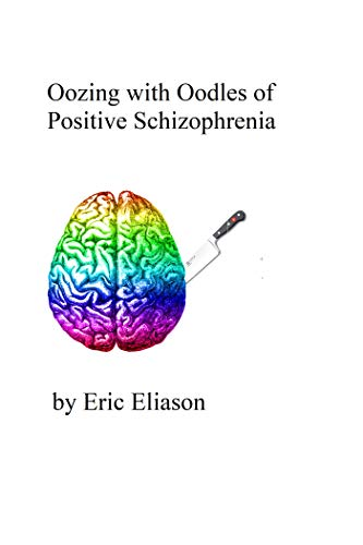 Oozing with Oodles of Positive Schizophrenia (English Edition)
