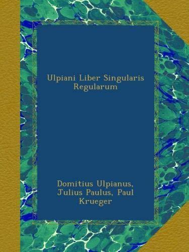 Ulpiani Liber Singularis Regularum
