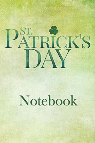 St. Patrick's Day Notebook: Festive St. Patty's Day Lined Notebook for Journal Entries (Shirts Patty Day St)