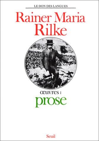 PROSE DE RILKE - OEUVRES T. : 1