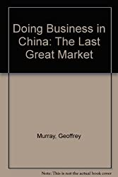 Doing Business in China: The Last Great Market