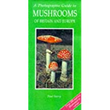 A Photographic Guide to Mushrooms of Britain and Europe (Photographic Guides)
