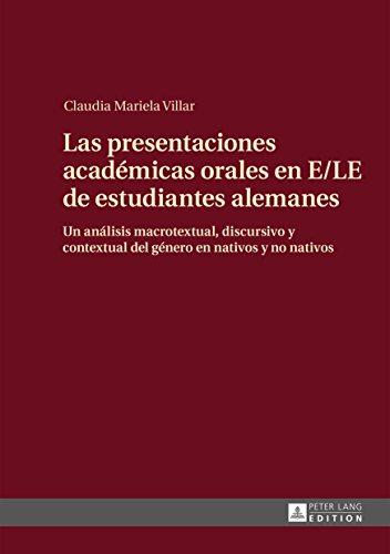 Las presentaciones académicas orales en E/LE de estudiantes alemanes: Un análisis macrotextual, discursivo y contextual del género en nativos y no nativos por Claudia Villar