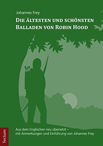 Die ältesten und schönsten Balladen von Robin Hood: Aus dem Englischen neu übersetzt - mit Anmerkungen und Einführung von Johannes Frey