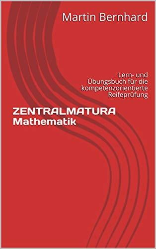 ZENTRALMATURA Mathematik: Lern- und Übungsbuch für die kompetenzorientierte Reifeprüfung