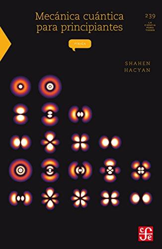 Mecánica cuántica para principiantes (La Ciencia Para Todos) por Shahen Hacyan