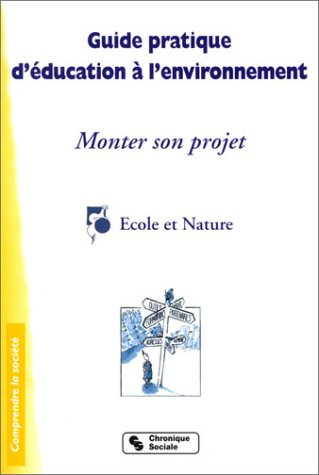 Guide pratique d'éducation à l'environnement : Monter son projet par Collectif